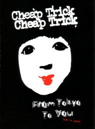 Cheap Trick/From Tokyo To You