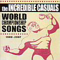The Incredible Casuals/World Championship Songs