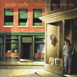 Jude Cole/I Don't Know Why I Act This Way