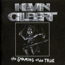 Kevin Gilbert/The Shaming Of The True